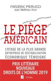 Le piège américain ; l'otage de la plus grande entreprise de déstabilisation économique témoigne - Couverture - Format classique