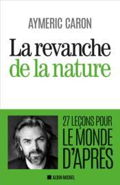 La revanche de la nature ; 27 leçons pour le monde d'après - Couverture - Format classique
