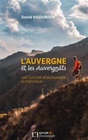 L'Auvergne et les Auvergnats ; une culture montagnarde authentique - Couverture - Format classique