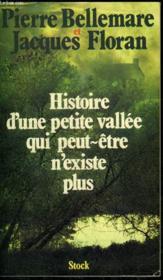 Histoire D'Une Petite Vallee Qui Peut-Etre N'Existe Plus - Couverture - Format classique