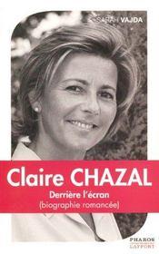 Claire Chazal. Derriere L'Ecran ; Biographie Romancee - Intérieur - Format classique