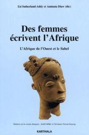 Des femmes écrivent l'Afrique ; l'Afrique de l'ouest et le Sahel - Couverture - Format classique
