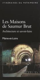 Les maisons de Saumur brut ; architecture et savoir-faire ; Maine-et-Loire - Couverture - Format classique