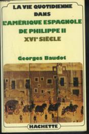 La Vie Quotidienne Dans L'Amerique Espagnole De Philippe Ii - Couverture - Format classique