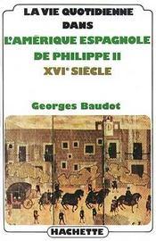 La Vie Quotidienne Dans L'Amerique Espagnole De Philippe Ii - Intérieur - Format classique