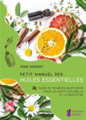 Petit manuel des huiles essentielles ; guide de remèdes quotidiens pour la santé naturelle et le bien-être - Couverture - Format classique