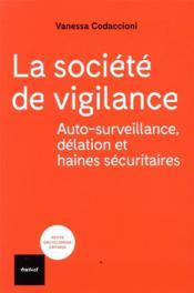 La société de vigilance ; autosurveillance, délation et haines sécuritaires - Couverture - Format classique