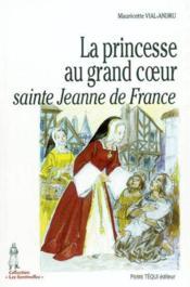 La Princesse Au Grand Coeur, Sainte Jeanne De France - Couverture - Format classique