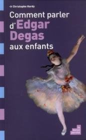 Comment parler d'Edgar Degas aux enfants? - Couverture - Format classique