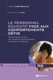 Le personnel éducatif face aux comportements défis ; manuel de gestion du stress dans l'intervention auprès de personnes avec déficiences intellectuelles - Couverture - Format classique