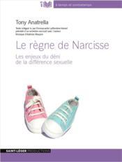 Le règne de Narcisse ; les enjeux du déni de la différence sexuelle - Couverture - Format classique
