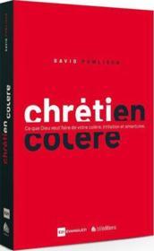 Chrétien en colère ; ce que Dieu veut faire de votre colère, irritation et amertume - Couverture - Format classique