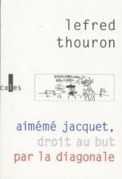 Aimémé Jacquet, droit au but par la diagonale - Couverture - Format classique