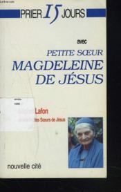 Prier 15 jours avec... ; petite soeur Magdeleine de Jésus - Couverture - Format classique