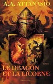 Le dragon et la licorne t.1 ; Arthor - Couverture - Format classique