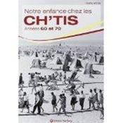 Notre enfance chez les ch'tis ; années 1960 et 1970 - Couverture - Format classique