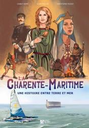 La Charente-Maritime une histoire entre terre et mer - Couverture - Format classique