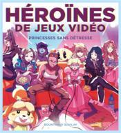 Héroïnes de jeux vidéo ; princesses sans détresse - Couverture - Format classique