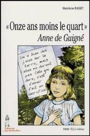 «onze ans moins le quart» , Anne de Guigné - Couverture - Format classique