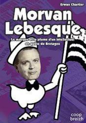 Morvan Lebesque ; le masque et la plume d'un intellectuel en quête de Bretagne - Couverture - Format classique