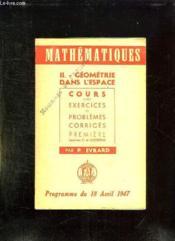 Mathematiques. Ii: Geometrie Dans L Espace. Cours Avec Exercices Et Problemes Corriges. Premiere Sections C Et Moderne. Programme Du 18 Avril 1947. - Couverture - Format classique
