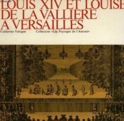 Louis Xiv Et Louise De La Valliere A Versailles - Couverture - Format classique