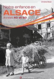 Notre enfance en Alsace ; années 1940 et 1950 - Couverture - Format classique