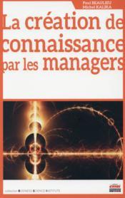 La création de connaissance par les managers - Couverture - Format classique