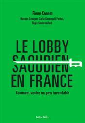 Le lobby saoudien en fFance ; comment vendre un pays invendable - Couverture - Format classique