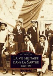La vie militaire dans la Sarthe 1900-1920 - Couverture - Format classique