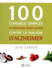 100 conseils simples et efficaces pour lutter contre la maladie d'alzheimer - Couverture - Format classique