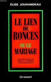 Le Lien De Ronces Ou Le Mariage. Suivi Des Lettres De Elise Et Marcel Jouhandeau. - Couverture - Format classique
