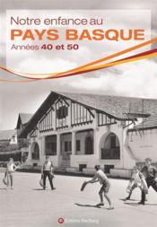 Notre enfance au Pays Basque ; années 40 et 50 - Couverture - Format classique