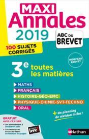 MAXI ANNALES ABC DU BREVET T.30 ; toutes les matières ; 3e (édition 2019) - Couverture - Format classique