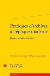 Pratiques d'archives à l'époque moderne ; Europe, mondes coloniaux - Couverture - Format classique