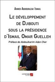Le développement de Djibouti sous la présidence d'Ismail Omar Guelleh - Couverture - Format classique