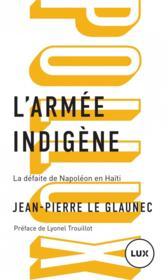 L'armée indigène ; la défaite de Napoléon en Haïti - Couverture - Format classique