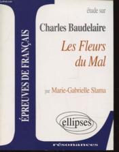 Etude Sur Baudelaire Les Fleurs Du Mal Epreuves De Francais - Couverture - Format classique