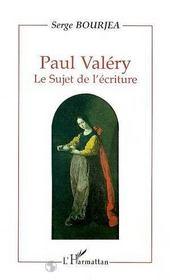 Paul Valery ; Le Sujet De L'Ecriture - Intérieur - Format classique