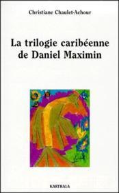 La trilogie caribéenne de Daniel Maximin ; analyse et contrepoint - Couverture - Format classique