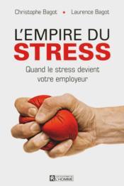 L'empire du stress ; quand le stress devient votre employeur - Couverture - Format classique