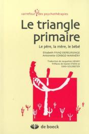 Le triangle primaire ; le père, la mère, le bébé - Couverture - Format classique