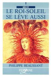Le Roi-Soleil Se Leve Aussi - Couverture - Format classique