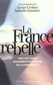 La France Rebelle ; Tous Les Foyers Mouvements Et Acteurs De La Contestation - Intérieur - Format classique