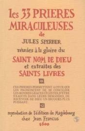 Les 33 prières miraculeuses de Jules Sperber réunies à la gloire du Saint nom de Dieu et extraites des saints livres - Couverture - Format classique
