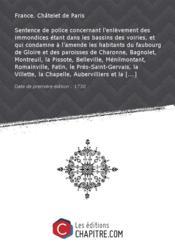 Sentence de police concernant l'enlèvement des immondices étant dans les bassins des voiries, et qui condamne à l'amende les habitants du faubourg de Gloire et des paroisses de Charonne, Bagnolet, Montreuil, la Pissote, Belleville, Ménilmontant, Romainville, Patin, le Prés-Saint-Gervais, la Villette, la Chapelle, Aubervilliers et la Courneuve, pour avoir négligé de dégorger lesdites voiries [Edition de 1730] - Couverture - Format classique