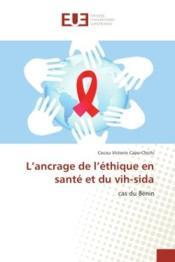 L'ancrage de l'ethique en sante et du vih-sida - cas du benin - Couverture - Format classique