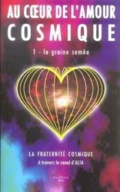 Au coeur de l'amour cosmique t.1 ; la graine semée - Couverture - Format classique