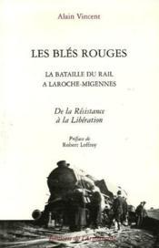 Les bles rouges ; la bataille du rail à Laroche-Migennes ; de la Résistance à la Libération - Couverture - Format classique