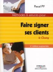 Faire signer ses clients ; le closing - Couverture - Format classique